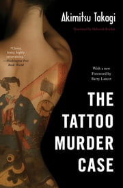 The Tattoo Murder Case ebook by Akimitsu Takagi, Deborah Boehm, Barry Lancet