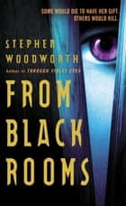 From Black Rooms - A Novel ebook by Stephen Woodworth