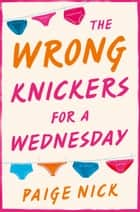 Wrong Knickers for a Wednesday: A funny novel about learning to love yourself ebook by Paige Nick