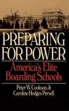 Preparing For Power ebook by Peter W. Cookson Jr,Caroline Hodges Persell