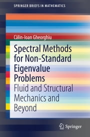 Spectral Methods for Non-Standard Eigenvalue Problems - Fluid and Structural Mechanics and Beyond ebook by Călin-Ioan Gheorghiu