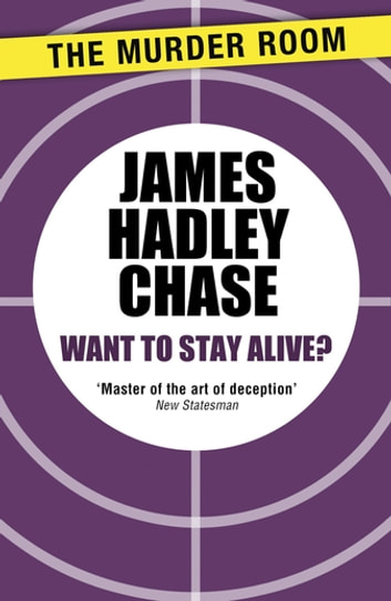 Want to Stay Alive? ebook by James Hadley Chase