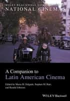 A Companion to Latin American Cinema ebook by Maria M. Delgado, Stephen M. Hart, Randal Johnson