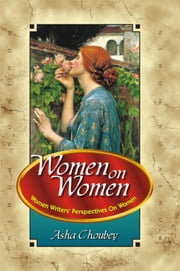 Women on Women - Indian Women Writers' Perspectives on Women ebook by Dr. Asha Choubey