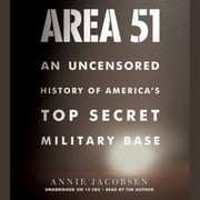 Area 51 - An Uncensored History of America's Top Secret Military Base audiobook by Annie Jacobsen