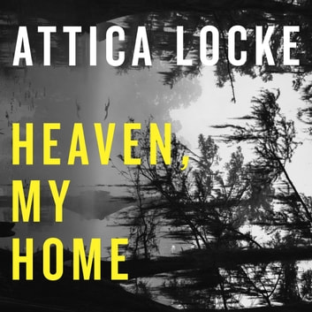 Heaven, My Home audiobook by Attica Locke