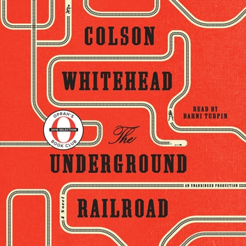 The Underground Railroad (Oprah's Book Club) - A Novel audiobook by Colson Whitehead