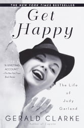 Get Happy - The Life of Judy Garland ebook by Gerald Clarke