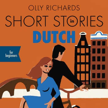 Short Stories in Dutch for Beginners - Read for pleasure at your level, expand your vocabulary and learn Dutch the fun way! audiobook by Olly Richards