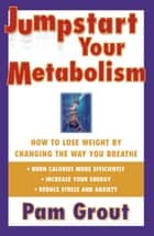 Jumpstart Your Metabolism ebook by Pam Grout