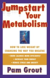 Jumpstart Your Metabolism - How To Lose Weight By Changing The Way You Breathe ebook by Pam Grout