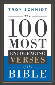 The 100 Most Encouraging Verses of the Bible ebook by Troy Schmidt