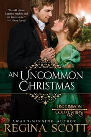 An Uncommon Christmas - A Prequel Novella to the Uncommon Courtship Series ebook by Regina Scott