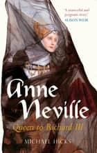 Anne Neville ebook by Michael Hicks