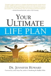 Your Ultimate Life Plan - How to Deeply Transform Your Everyday Experience and Create Changes That Last ebook by Jennifer Howard