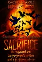 Sacrifice (The Wayward King, The Projector's Mother, and A Prophecy Reborn) - Fated Fantasy Quest Adventure, #9 ebook by Rachel Daigle, Humphrey Quinn