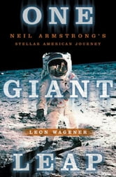 One Giant Leap - Neil Armstrong's Stellar American Journey ebook by Leon Wagener
