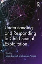Understanding and Responding to Child Sexual Exploitation ebook by Helen Beckett, Jenny Pearce