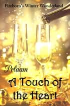 A Touch of the Heart ebook by Pelaam