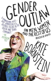Gender Outlaw - On Men, Women and the Rest of Us ebook by Kate Bornstein