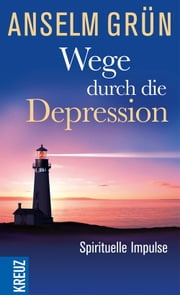 Wege durch die Depression - Spirituelle Impulse ebook by Anselm Grün