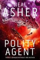 Polity Agent: An Agent Cormac Novel 4 ebook by Neal Asher