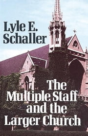 Multiple Staff and the Larger Church ebook by Schaller, Lyle E.