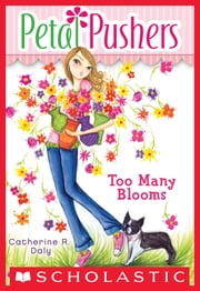Petal Pushers #1: Too Many Blooms ebook by Catherine R. Daly