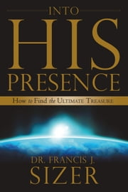Into HIS Presence ebook by Frank Sizer