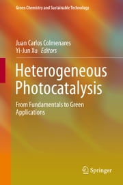 Heterogeneous Photocatalysis - From Fundamentals to Green Applications ebook by Juan Carlos Colmenares,Yi-Jun Xu