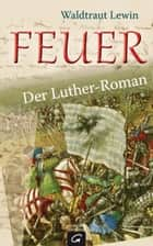 Feuer - Der Luther-Roman ebook by Waldtraut Lewin
