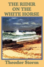 The Rider on the White Horse ebook by Theodor Storm