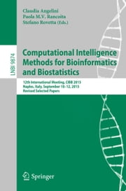 Computational Intelligence Methods for Bioinformatics and Biostatistics - 12th International Meeting, CIBB 2015, Naples, Italy, September 10-12, 2015, Revised Selected Papers ebook by Claudia Angelini,Paola MV Rancoita,Stefano Rovetta