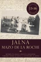 Jalna: Books 13-16 - Return to Jalna / Renny's Daughter / Variable Winds at Jalna / Centenary at Jalna ebook by Mazo de la Roche
