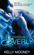 Embracing Everly ebook by Kelly Mooney