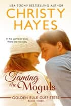 Taming the Moguls ebook by Christy Hayes