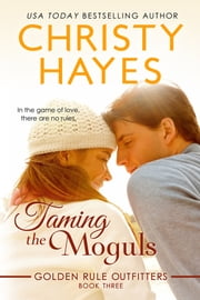 Taming the Moguls - Book 3 ebook by Christy Hayes