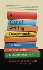 A Year of Writing Dangerously - 365 Days of Inspiration and Encouragement ebook by Barbara Abercrombie