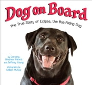 Dog on Board - The True Story of Eclipse, the Bus-Riding Dog ebook by Dorothy Hinshaw Patent, Jeffrey Young, William Munoz