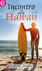 Incontro alle Hawaii ebook by Dianne Drake