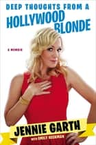 Deep Thoughts From a Hollywood Blonde ebook by Jennie Garth, Emily Heckman