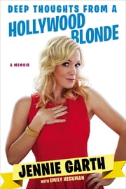 Deep Thoughts From a Hollywood Blonde ebook by Jennie Garth,Emily Heckman