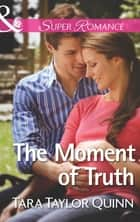The Moment of Truth (Mills & Boon Superromance) (Shelter Valley Stories, Book 13) ebook by Tara Taylor Quinn