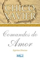 Comandos do Amor ebook by Francisco Cândido Xavier, Espíritos Diversos