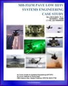 MH-53J/M PAVE LOW III/IV Systems Engineering Case Study: Challenges of Night Rescue and Night Vision; Technical Details and Program History ebook by Progressive Management