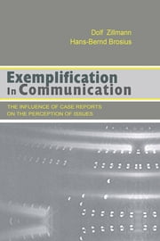 Exemplification in Communication - the influence of Case Reports on the Perception of Issues ebook by Dolf Zillmann,Hans-Bernd Brosius
