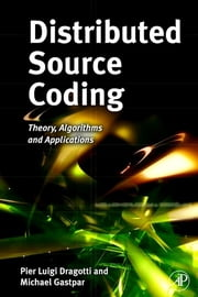 Distributed Source Coding - Theory, Algorithms and Applications ebook by Pier Luigi Dragotti, Michael Gastpar