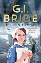 The G.I. Bride - A heart-warming saga full of tears, friendship and hope ebook by Eileen Ramsay