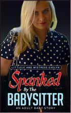 Spanked by the Babysitter: An Adult Baby Story ebook by littleJC