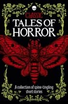 Classic Tales of Horror - A collection of spine-tingling short stories 電子書 by Robin Brockman
